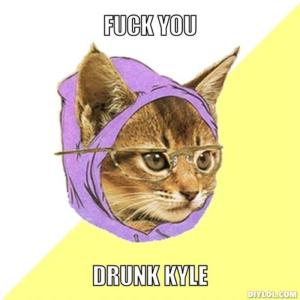 resized_hipster-kitty-meme-generator-fuck-you-drunk-kyle-8eccc7